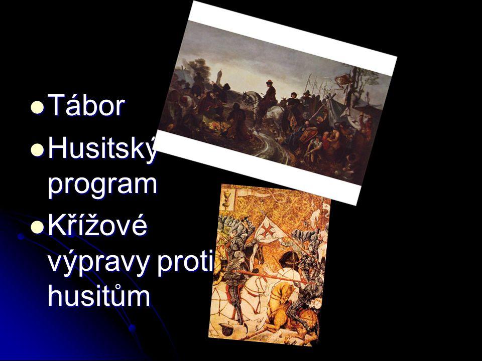 Tábor Tábor Husitský program Husitský program Křížové výpravy proti husitům Křížové výpravy proti husitům