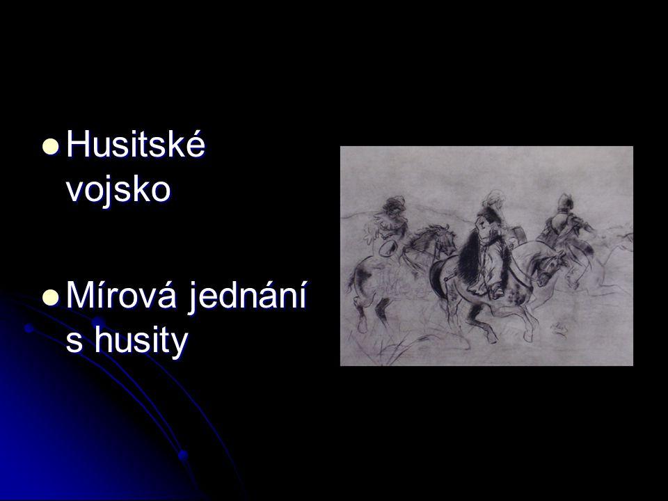 Husitské vojsko Husitské vojsko Mírová jednání s husity Mírová jednání s husity