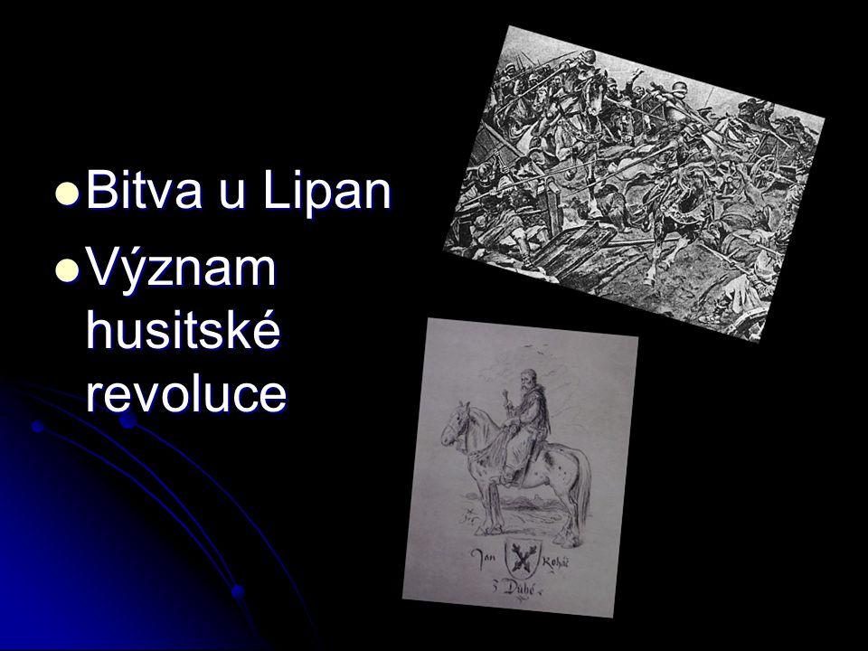 Bitva u Lipan Bitva u Lipan Význam husitské revoluce Význam husitské revoluce