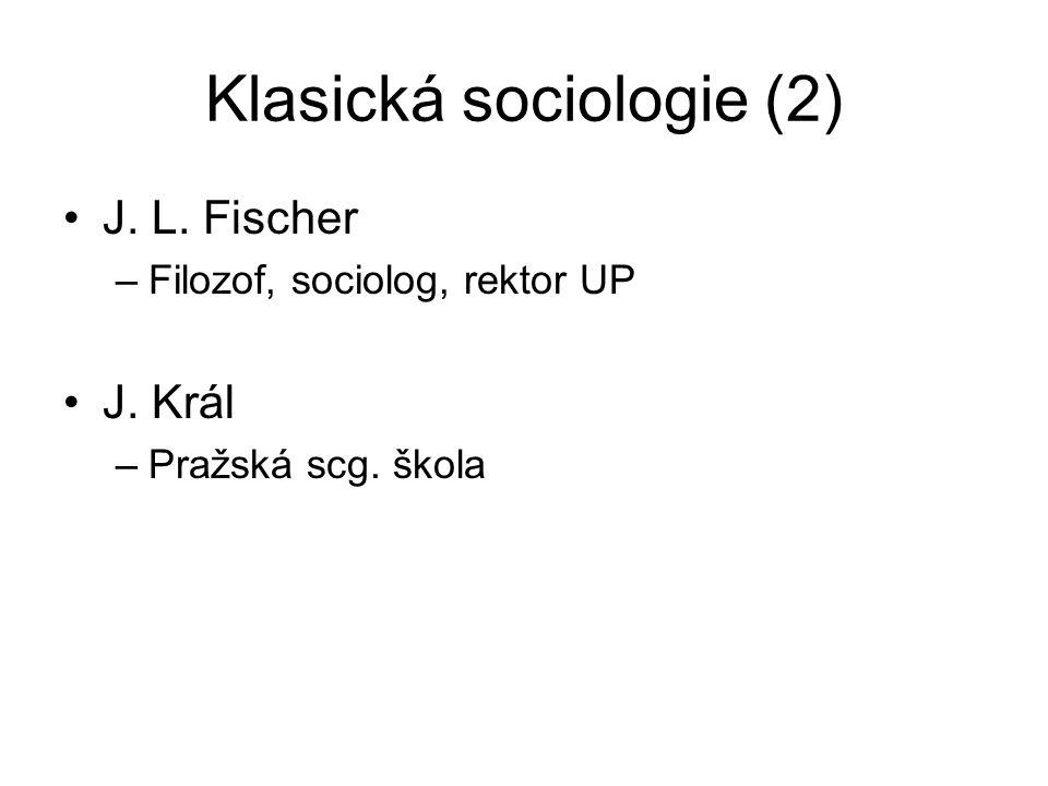 Klasická sociologie (2) J. L. Fischer –Filozof, sociolog, rektor UP J. Král –Pražská scg. škola