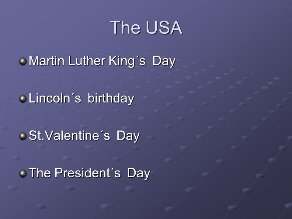 The USA Martin Luther King´s Day Lincoln´s birthday St.Valentine´s Day The President´s Day