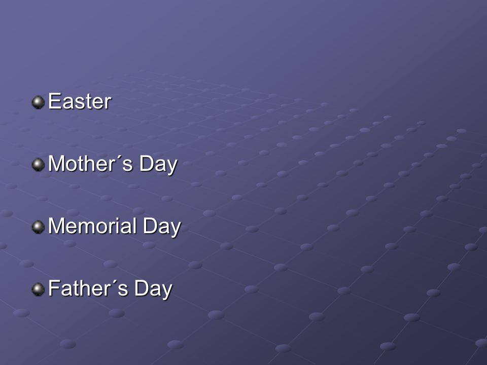 Easter Mother´s Day Memorial Day Father´s Day