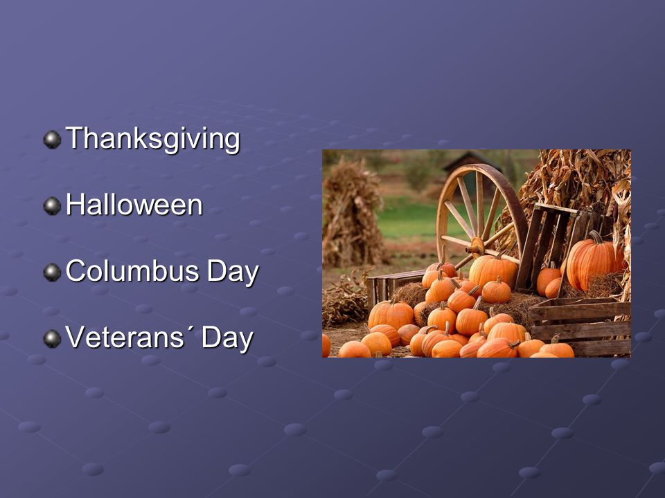 ThanksgivingHalloween Columbus Day Veterans´ Day /