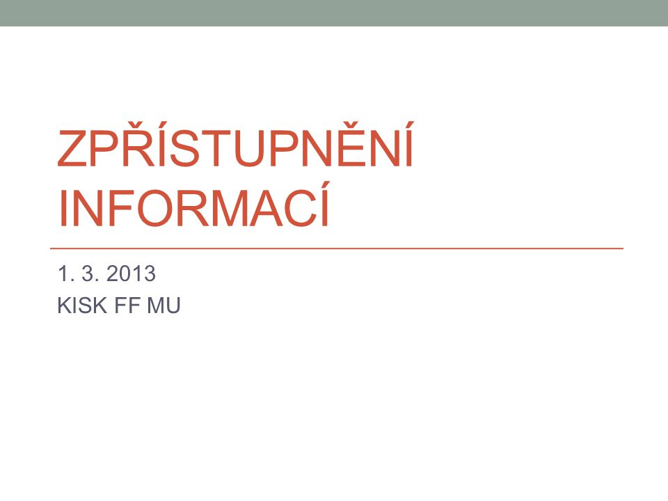 ZPŘÍSTUPNĚNÍ INFORMACÍ 1. 3. 2013 KISK FF MU
