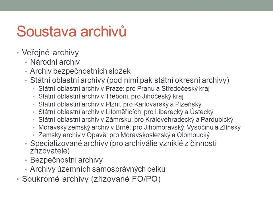 Soustava archivů Veřejné archivy Národní archiv Archiv bezpečnostních složek Státní oblastní archivy (pod nimi pak státní okresní archivy) Státní obla