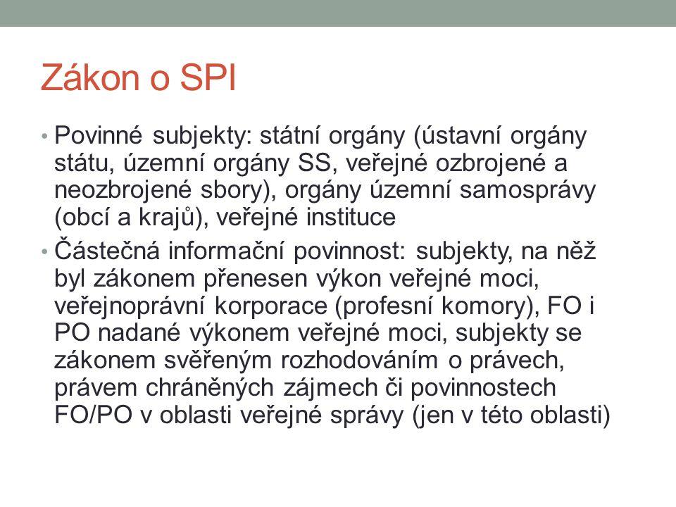 Zákon o SPI Povinné subjekty: státní orgány (ústavní orgány státu, územní orgány SS, veřejné ozbrojené a neozbrojené sbory), orgány územní samosprávy