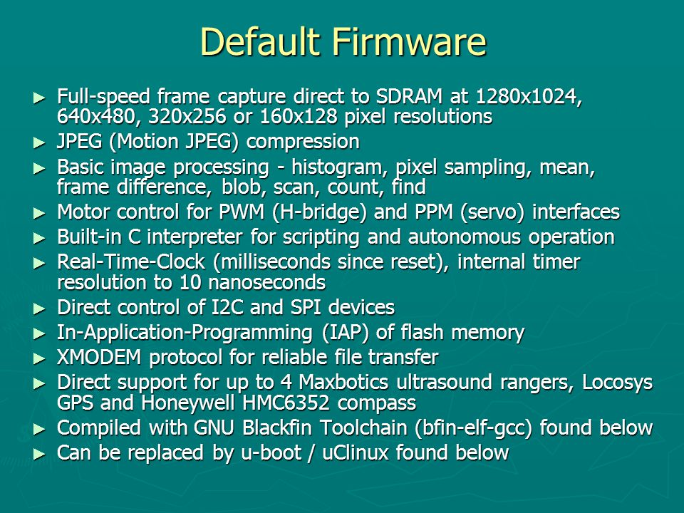Default Firmware ► Full-speed frame capture direct to SDRAM at 1280x1024, 640x480, 320x256 or 160x128 pixel resolutions ► JPEG (Motion JPEG) compressi
