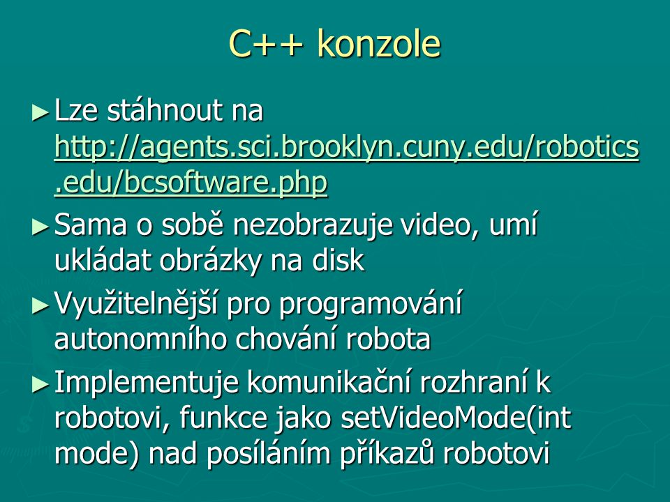 C++ konzole ► Lze stáhnout na http://agents.sci.brooklyn.cuny.edu/robotics.edu/bcsoftware.php http://agents.sci.brooklyn.cuny.edu/robotics.edu/bcsoftw
