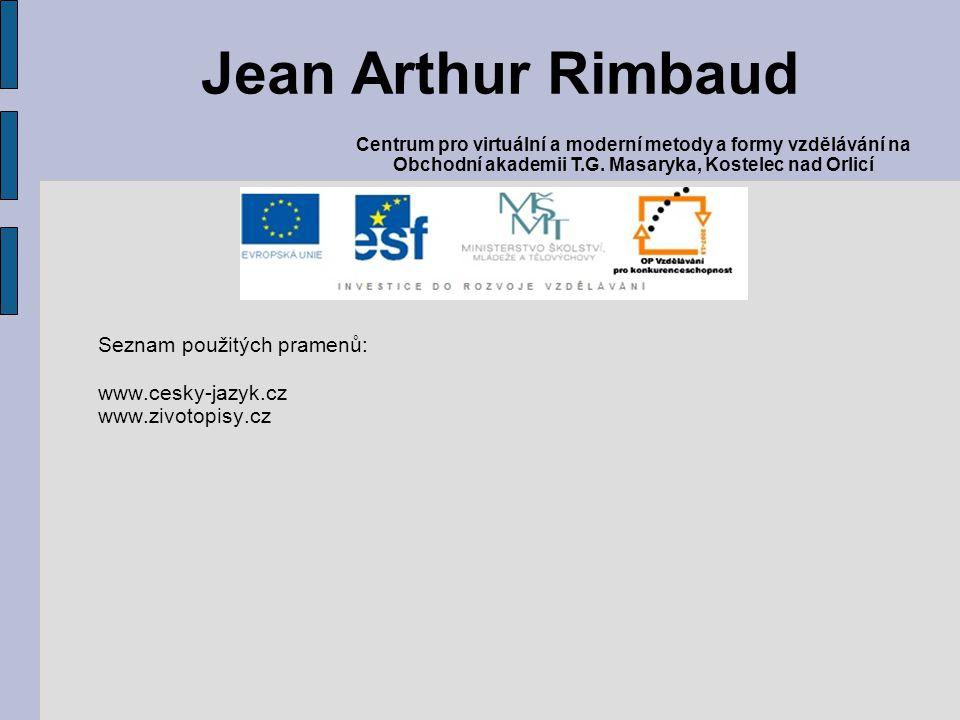 Seznam použitých pramenů: www.cesky-jazyk.cz www.zivotopisy.cz Jean Arthur Rimbaud Centrum pro virtuální a moderní metody a formy vzdělávání na Obchod