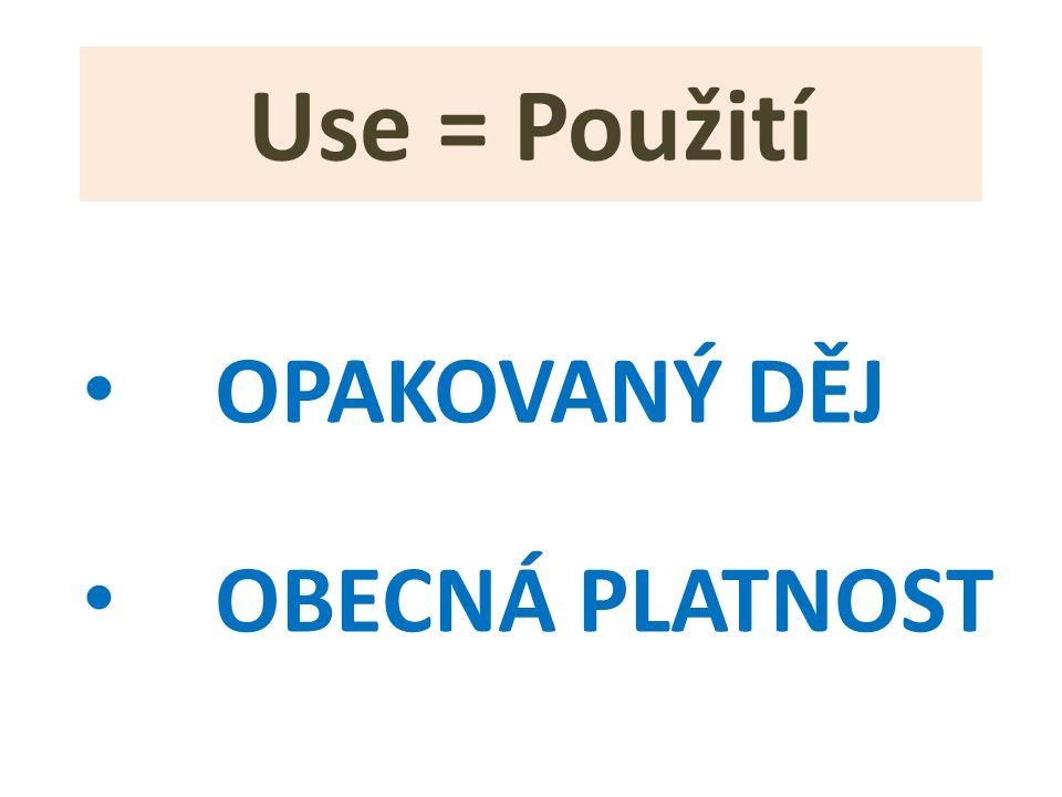 Use = Použití OPAKOVANÝ DĚJ OBECNÁ PLATNOST