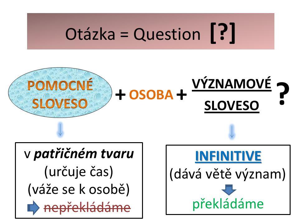 Otázka = Question [ ] VÝZNAMOVÉ SLOVESO + OSOBA .