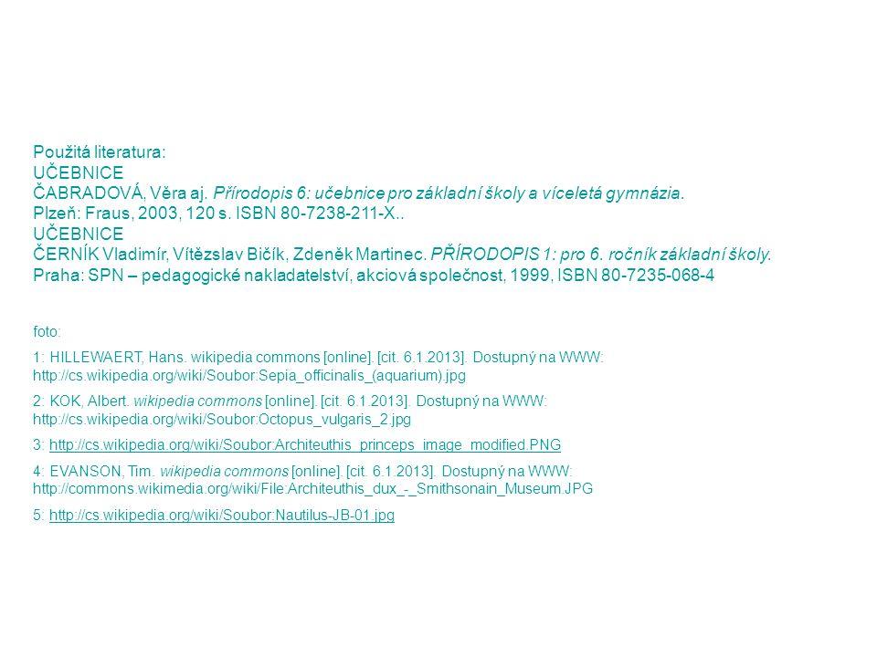 Použitá literatura: UČEBNICE ČABRADOVÁ, Věra aj. Přírodopis 6: učebnice pro základní školy a víceletá gymnázia. Plzeň: Fraus, 2003, 120 s. ISBN 80-723