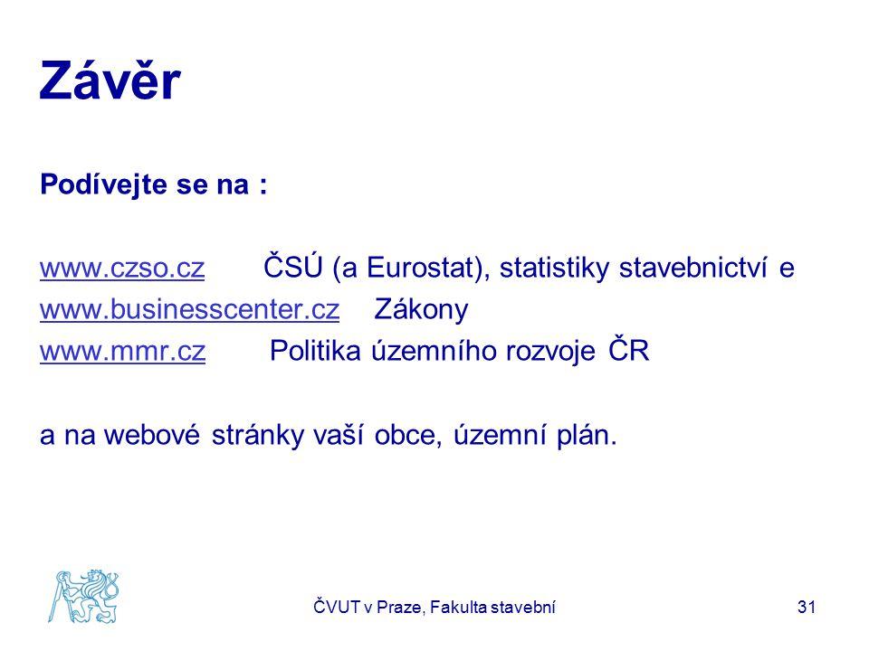 Závěr Podívejte se na : www.czso.czwww.czso.cz ČSÚ (a Eurostat), statistiky stavebnictví e www.businesscenter.czwww.businesscenter.cz Zákony www.mmr.c