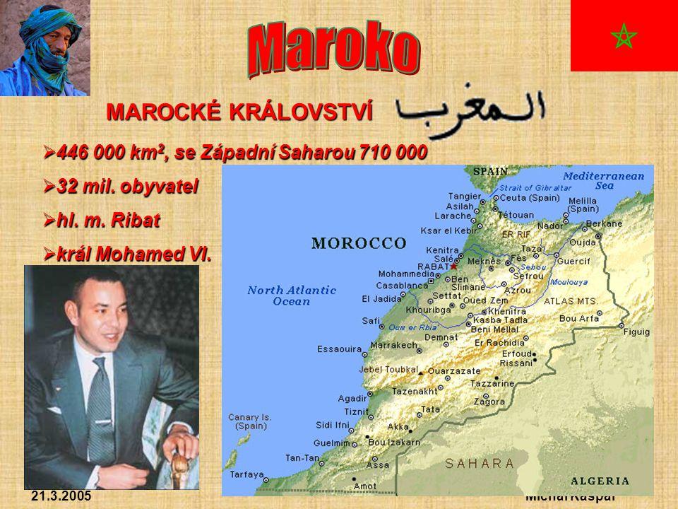 21.3.2005Michal Kašpar MAROCKÉ KRÁLOVSTVÍ  4 4 4 446 000 km2, se Západní Saharou 710 000  3 3 3 32 mil.