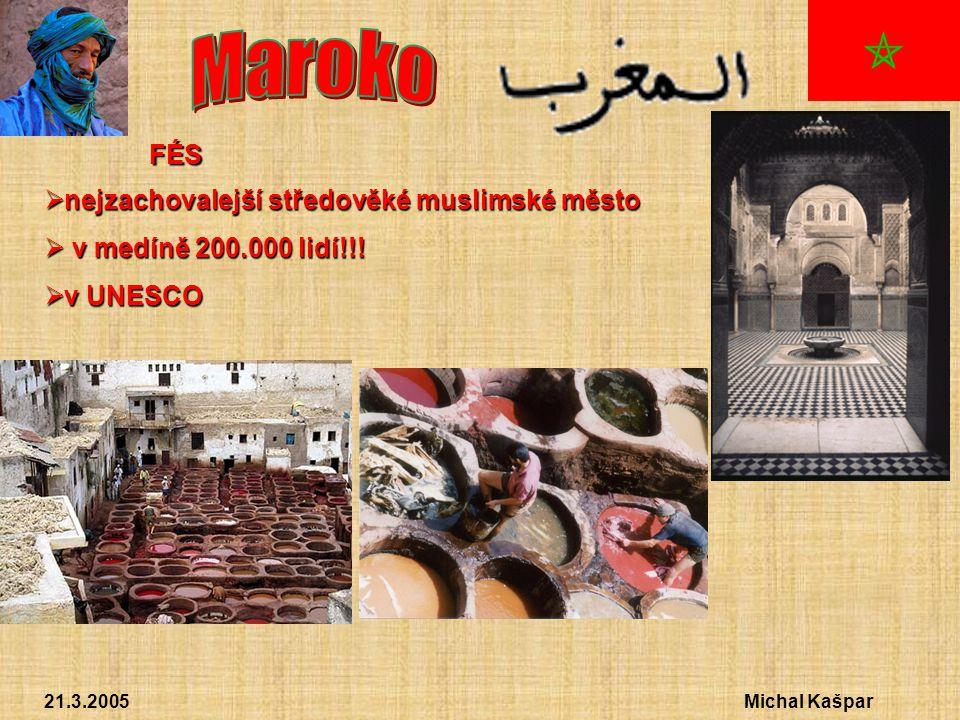 21.3.2005Michal Kašpar FÉS  nejzachovalejší středověké muslimské město  v medíně 200.000 lidí!!.