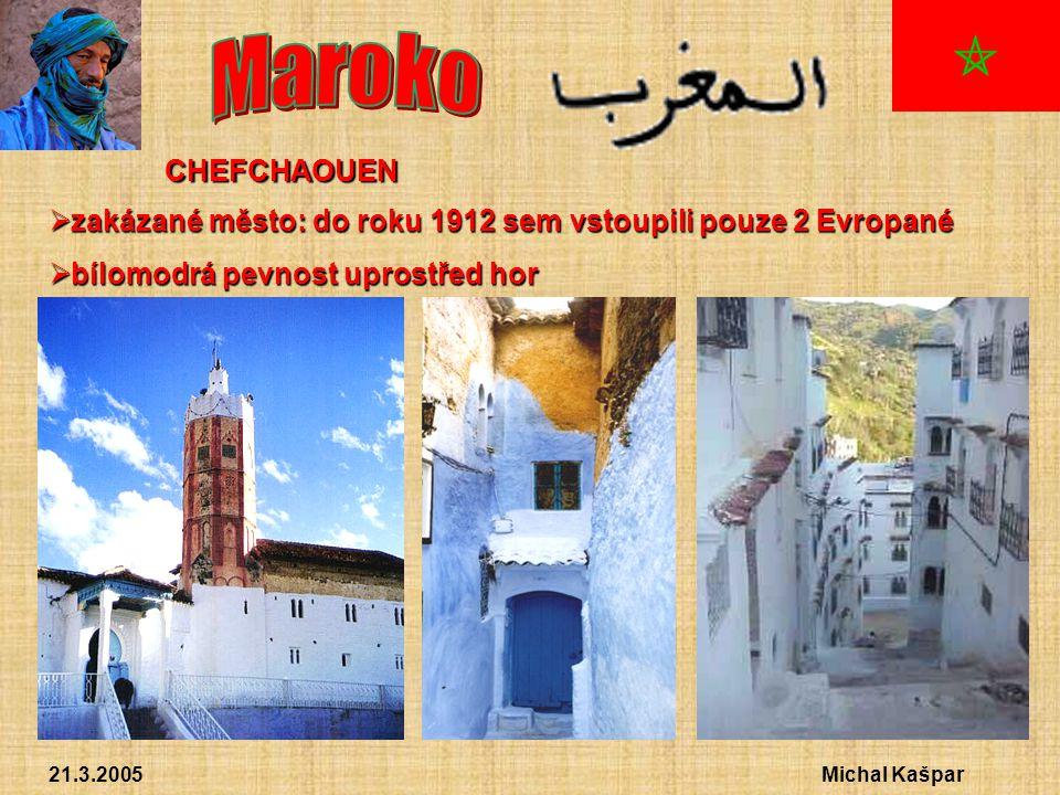 21.3.2005Michal Kašpar CHEFCHAOUEN  zakázané město: do roku 1912 sem vstoupili pouze 2 Evropané  bílomodrá pevnost uprostřed hor