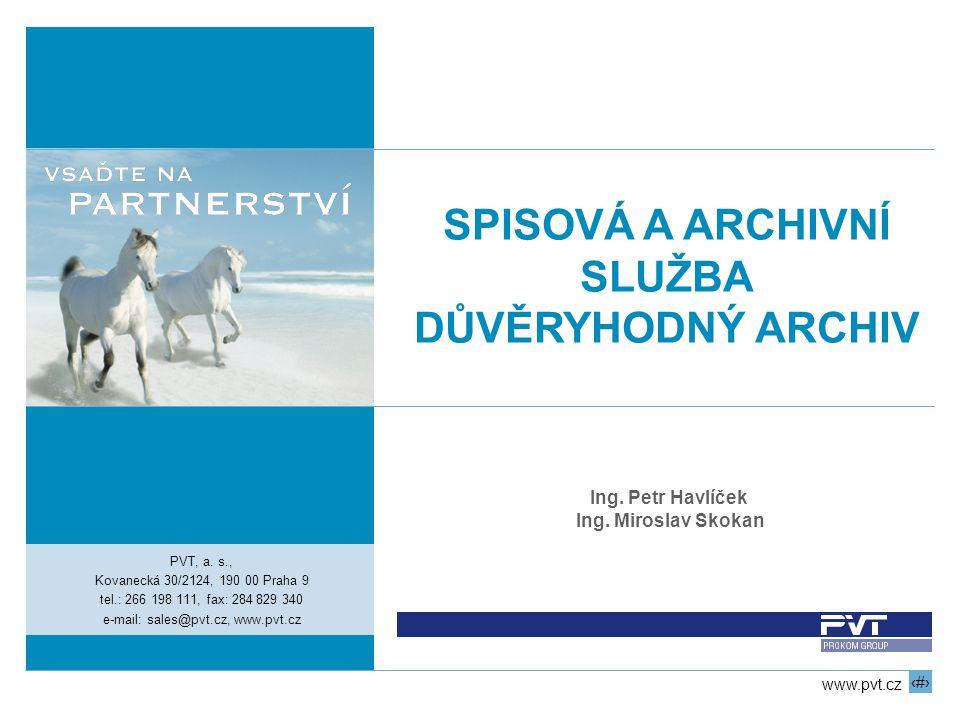 1 www.pvt.cz SPISOVÁ A ARCHIVNÍ SLUŽBA DŮVĚRYHODNÝ ARCHIV PVT, a. s., Kovanecká 30/2124, 190 00 Praha 9 tel.: 266 198 111, fax: 284 829 340 e-mail: sa