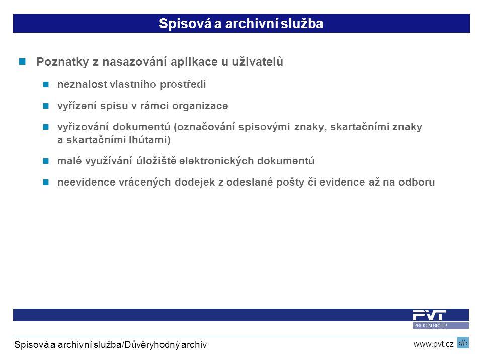 10 www.pvt.cz Spisová a archivní služba/Důvěryhodný archiv Spisová a archivní služba Poznatky z nasazování aplikace u uživatelů neznalost vlastního pr