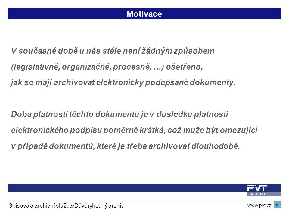 11 www.pvt.cz Spisová a archivní služba/Důvěryhodný archiv Motivace V současné době u nás stále není žádným způsobem (legislativně, organizačně, procesně, …) ošetřeno, jak se mají archivovat elektronicky podepsané dokumenty.