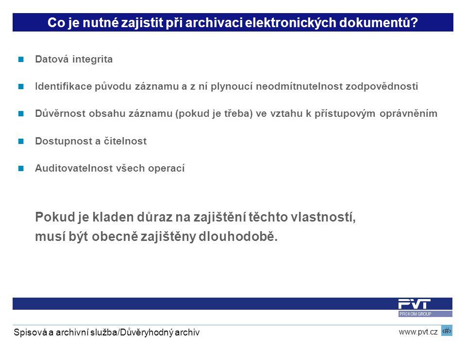 12 www.pvt.cz Spisová a archivní služba/Důvěryhodný archiv Co je nutné zajistit při archivaci elektronických dokumentů? Datová integrita Identifikace