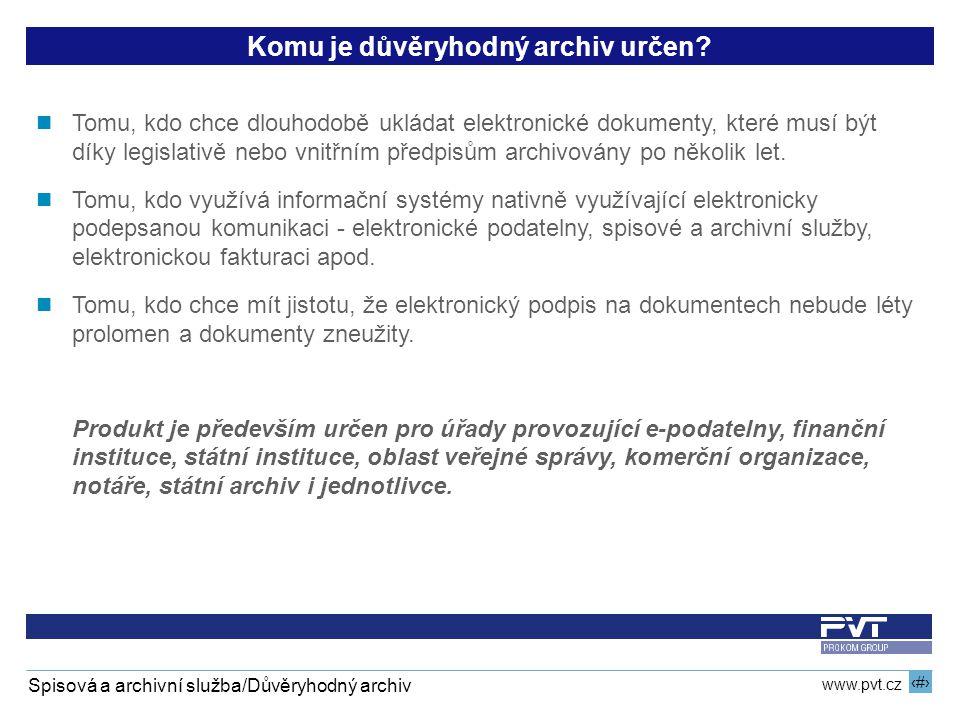 18 www.pvt.cz Spisová a archivní služba/Důvěryhodný archiv Komu je důvěryhodný archiv určen? Tomu, kdo chce dlouhodobě ukládat elektronické dokumenty,