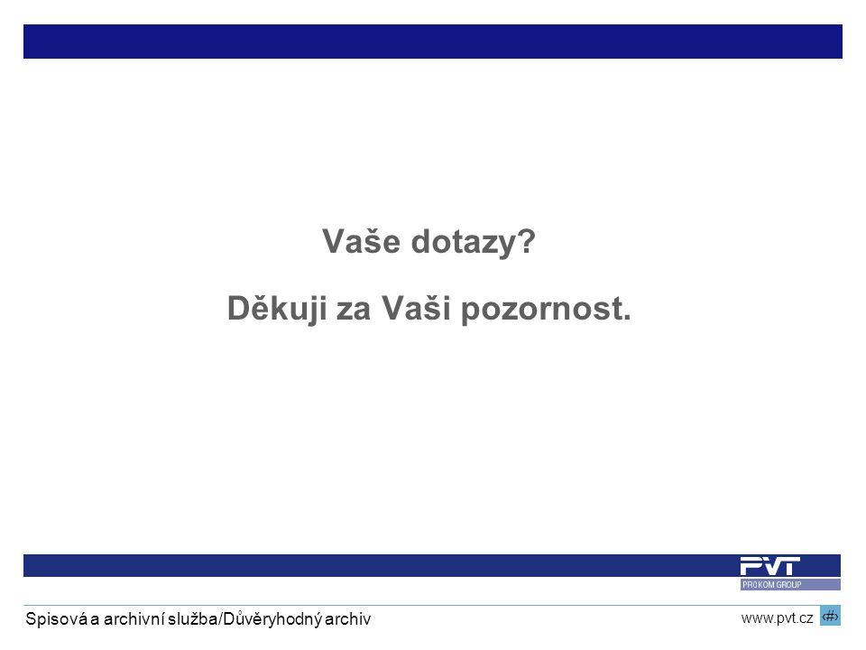 19 www.pvt.cz Spisová a archivní služba/Důvěryhodný archiv Vaše dotazy? Děkuji za Vaši pozornost.