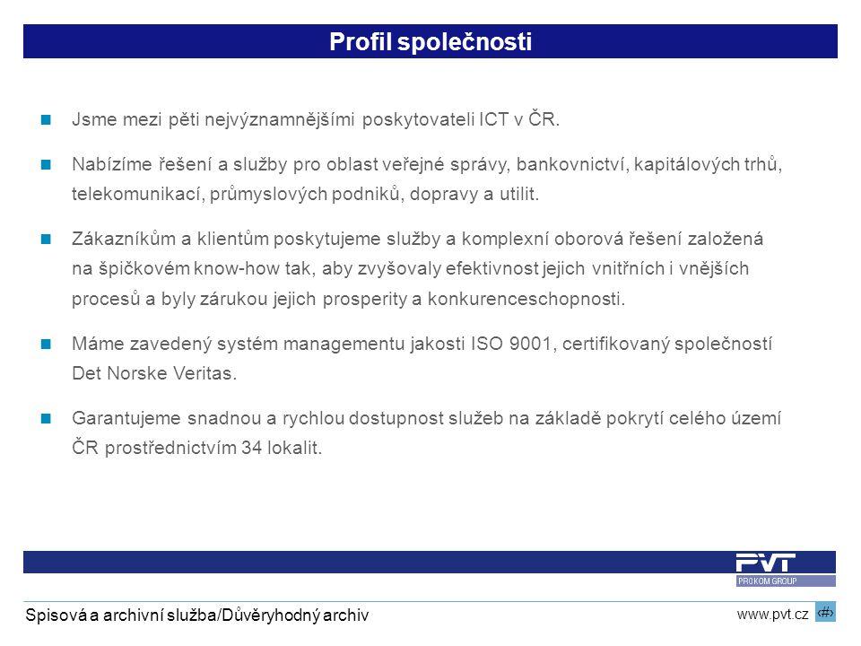 2 www.pvt.cz Spisová a archivní služba/Důvěryhodný archiv Profil společnosti Jsme mezi pěti nejvýznamnějšími poskytovateli ICT v ČR. Nabízíme řešení a