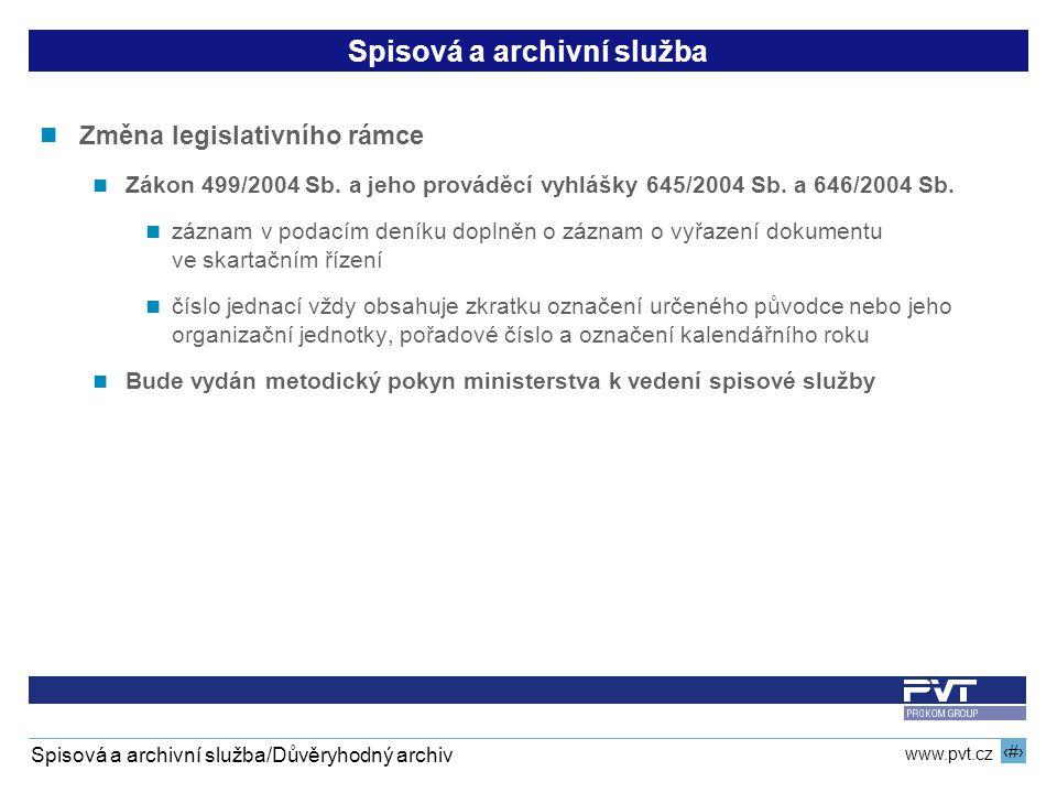 8 www.pvt.cz Spisová a archivní služba/Důvěryhodný archiv Spisová a archivní služba Změna legislativního rámce Zákon 499/2004 Sb. a jeho prováděcí vyh