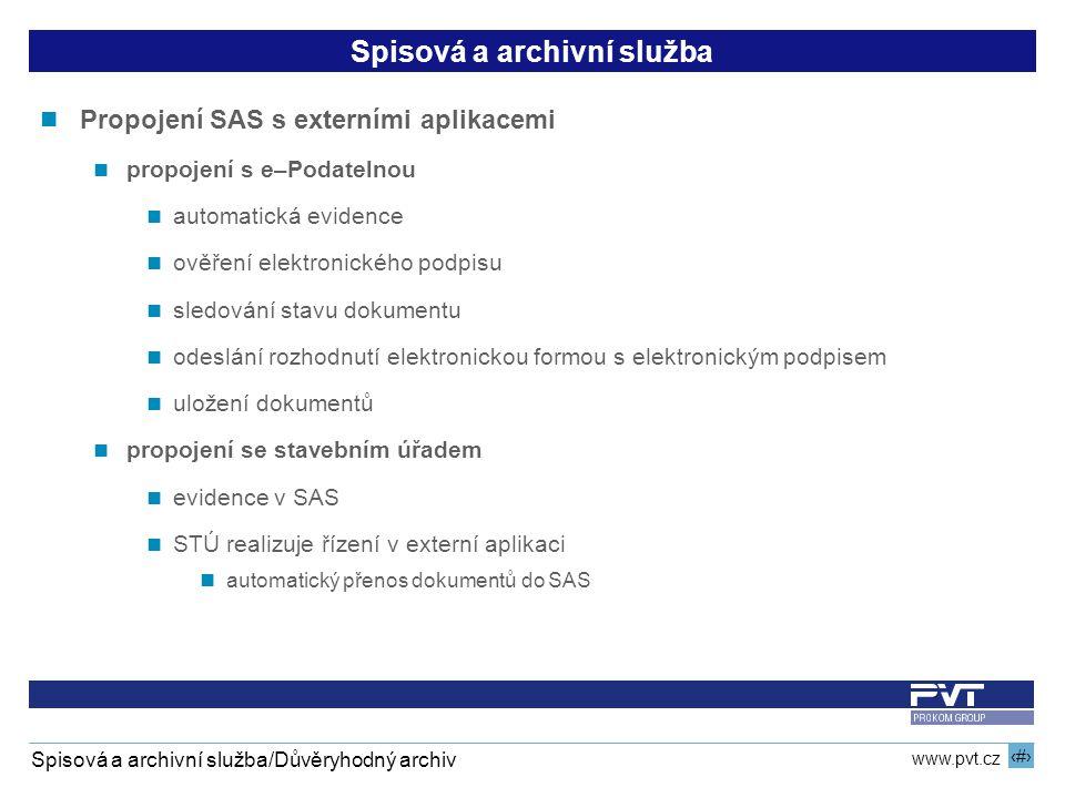 9 www.pvt.cz Spisová a archivní služba/Důvěryhodný archiv Spisová a archivní služba Propojení SAS s externími aplikacemi propojení s e–Podatelnou auto