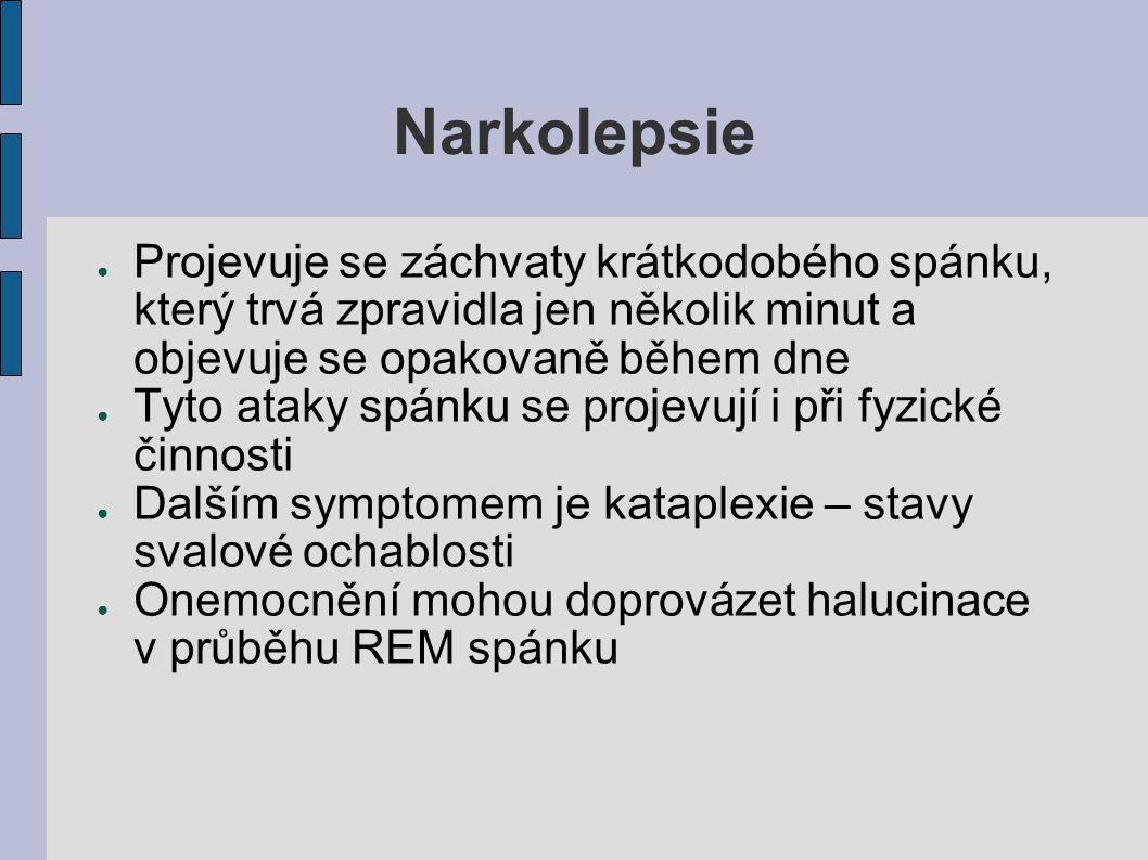 Narkolepsie ● Projevuje se záchvaty krátkodobého spánku, který trvá zpravidla jen několik minut a objevuje se opakovaně během dne ● Tyto ataky spánku