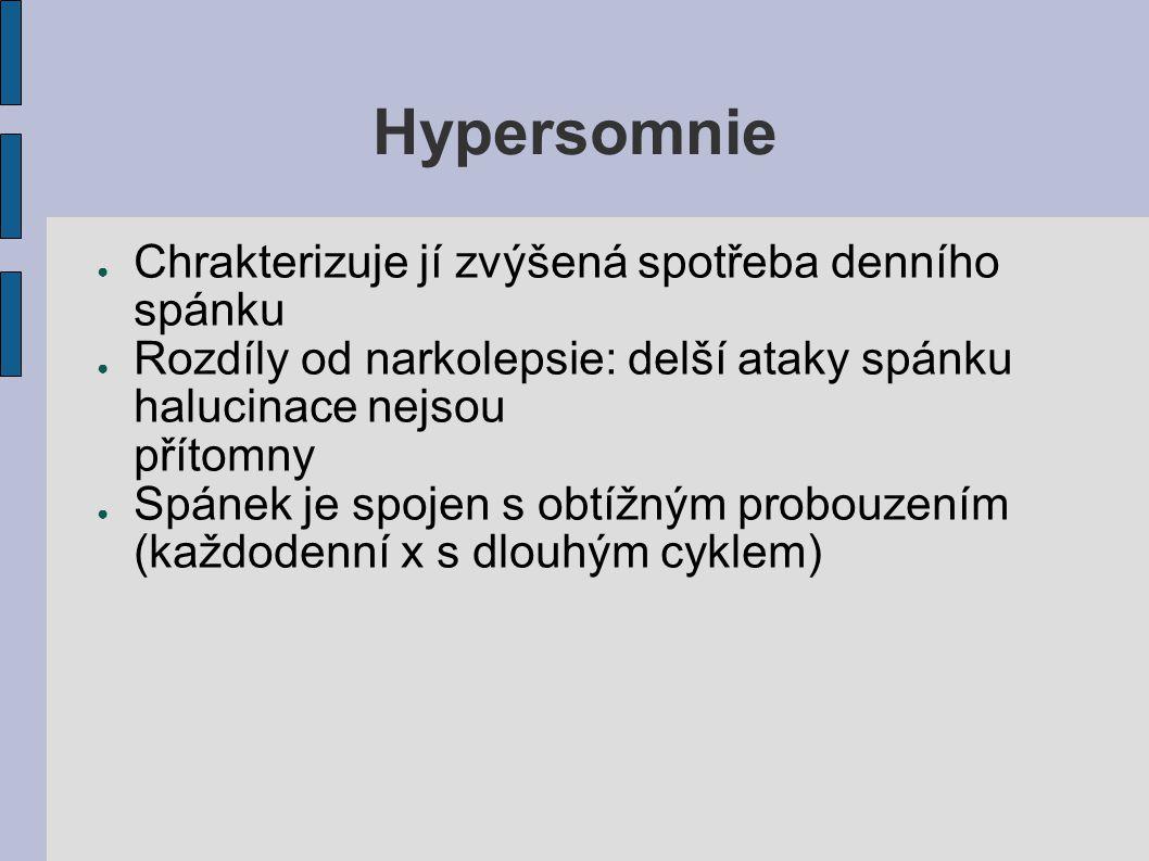Hypersomnie ● Chrakterizuje jí zvýšená spotřeba denního spánku ● Rozdíly od narkolepsie: delší ataky spánku halucinace nejsou přítomny ● Spánek je spo