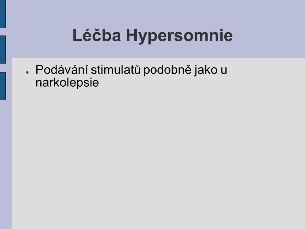 Léčba Hypersomnie ● Podávání stimulatů podobně jako u narkolepsie