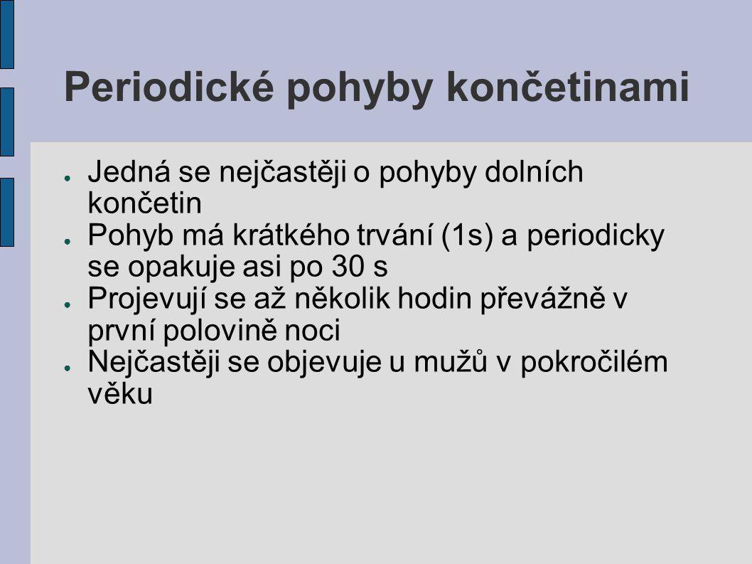Periodické pohyby končetinami ● Jedná se nejčastěji o pohyby dolních končetin ● Pohyb má krátkého trvání (1s) a periodicky se opakuje asi po 30 s ● Pr