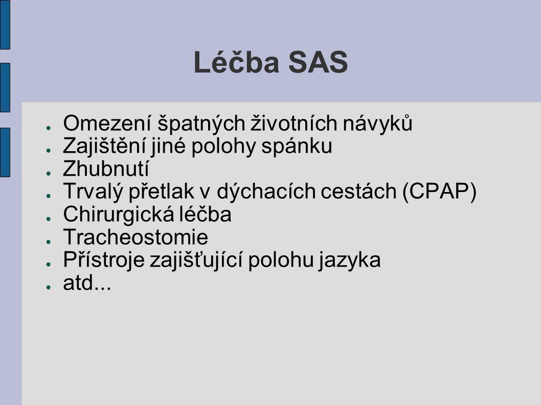 Léčba SAS ● Omezení špatných životních návyků ● Zajištění jiné polohy spánku ● Zhubnutí ● Trvalý přetlak v dýchacích cestách (CPAP) ● Chirurgická léčb