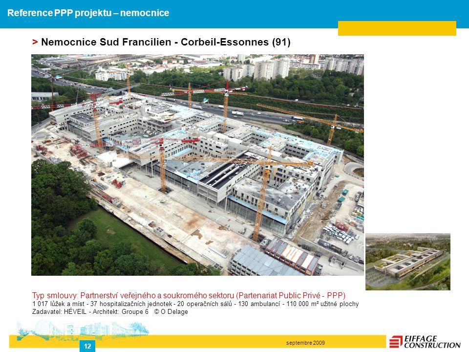 septembre 2009 12 > Nemocnice Sud Francilien - Corbeil-Essonnes (91) Typ smlouvy: Partnerství veřejného a soukromého sektoru (Partenariat Public Privé