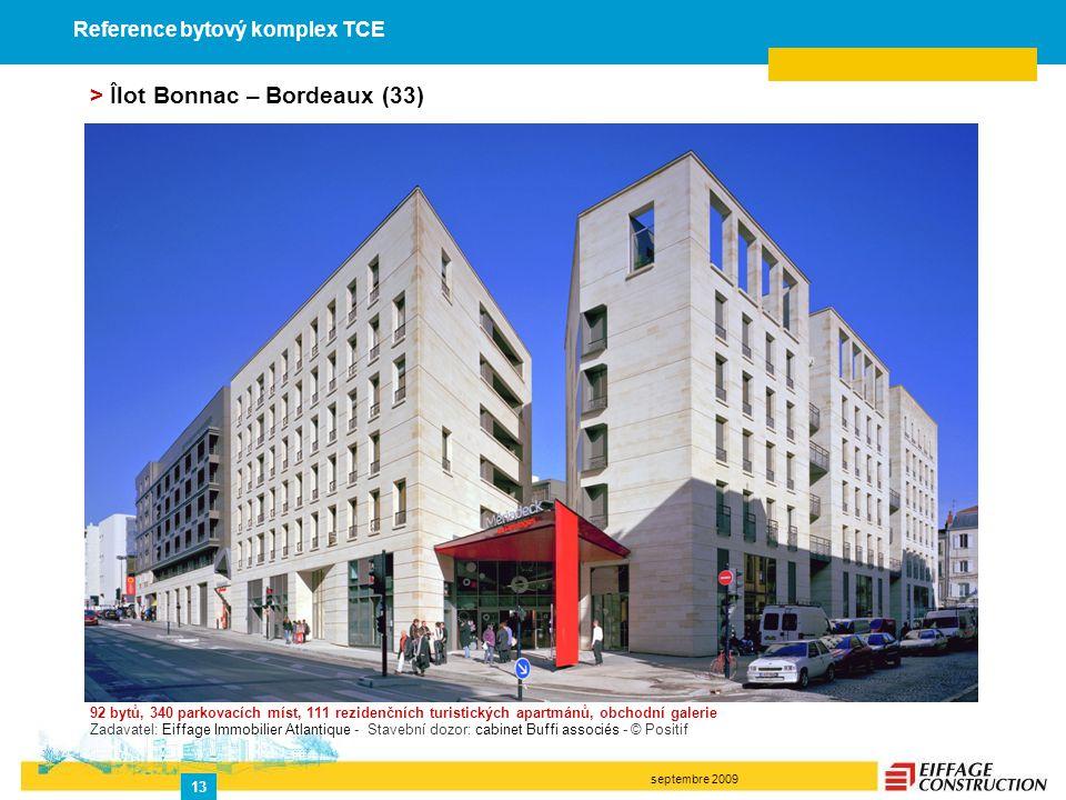 septembre 2009 13 > Îlot Bonnac – Bordeaux (33) 92 bytů, 340 parkovacích míst, 111 rezidenčních turistických apartmánů, obchodní galerie Zadavatel: Ei