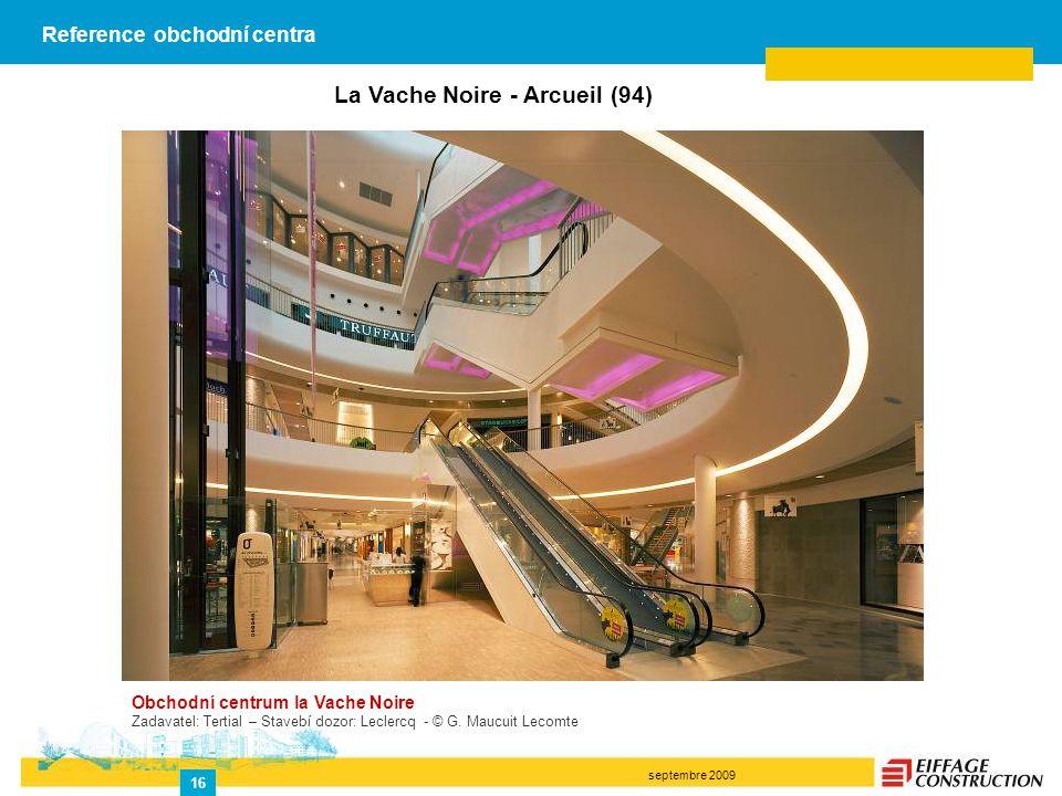 septembre 2009 16 La Vache Noire - Arcueil (94) Obchodní centrum la Vache Noire Zadavatel: Tertial – Stavebí dozor: Leclercq - © G. Maucuit Lecomte Re