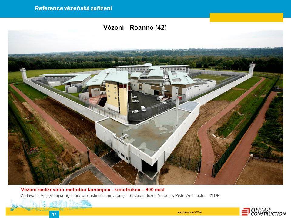 septembre 2009 17 Vězení - Roanne (42) Vězení realizováno metodou koncepce - konstrukce – 600 míst Zadavatel: Apij (Veřejná agentura pro justiční nemo