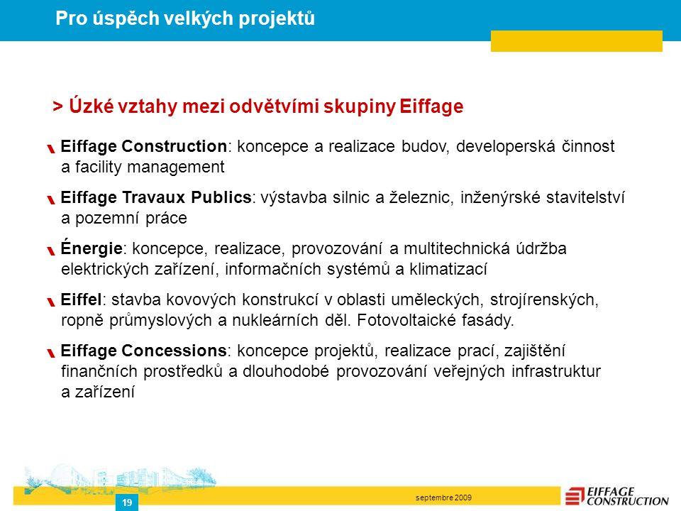 septembre 2009 19 > Úzké vztahy mezi odvětvími skupiny Eiffage  Eiffage Construction: koncepce a realizace budov, developerská činnost a facility man