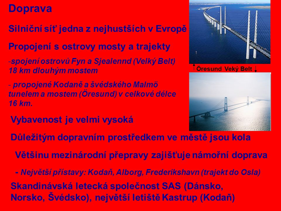Silniční síť jedna z nejhustších v Evropě Doprava Propojení s ostrovy mosty a trajekty -spojení ostrovů Fyn a Sjealennd (Velký Belt) 18 km dlouhým mos