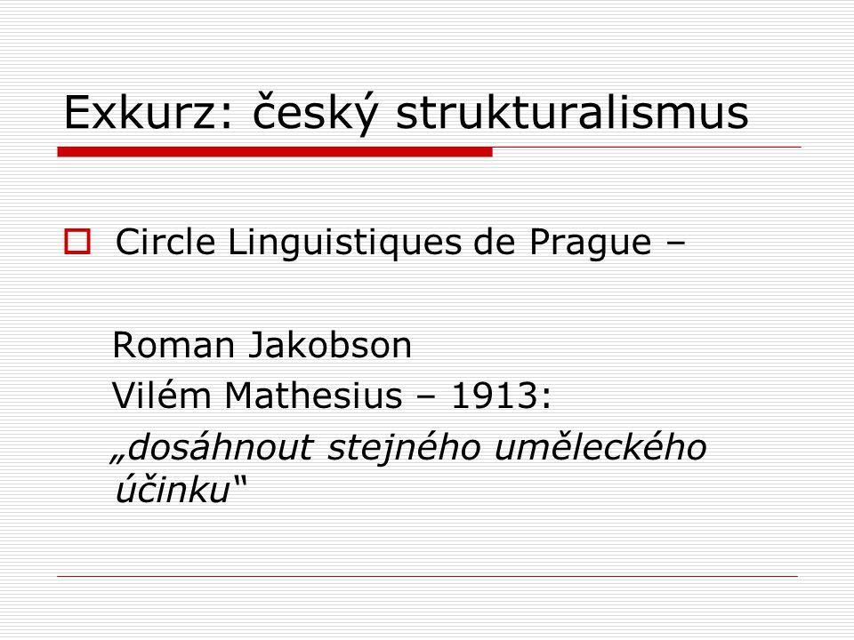 """Exkurz: český strukturalismus  Circle Linguistiques de Prague – Roman Jakobson Vilém Mathesius – 1913: """"dosáhnout stejného uměleckého účinku"""