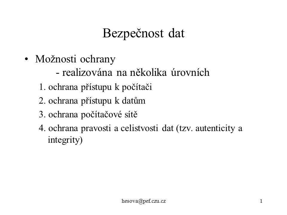 hesova@pef.czu.cz1 Bezpečnost dat Možnosti ochrany - realizována na několika úrovních 1.