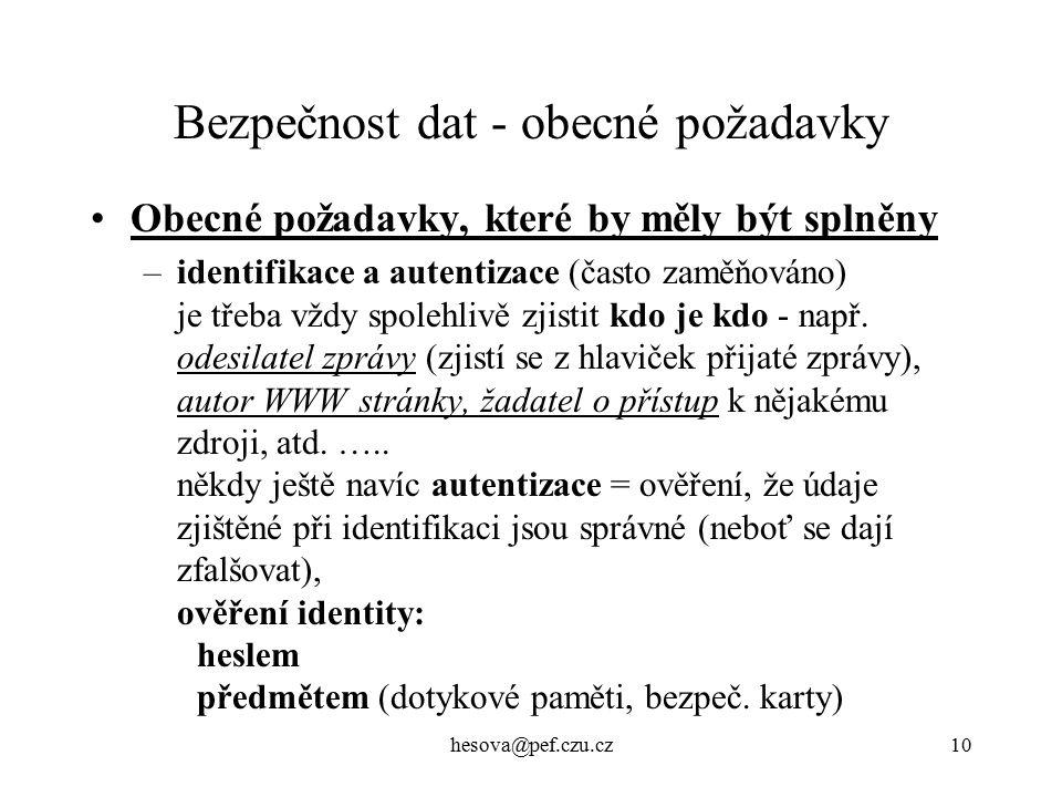 hesova@pef.czu.cz10 Bezpečnost dat - obecné požadavky Obecné požadavky, které by měly být splněny –identifikace a autentizace (často zaměňováno) je třeba vždy spolehlivě zjistit kdo je kdo - např.