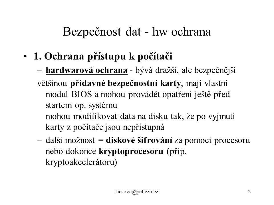 hesova@pef.czu.cz3 Bezpečnost dat - pojmy Ochrana přístupu k počítači –čistě softwarová řešení - někdy též ještě před startem op.