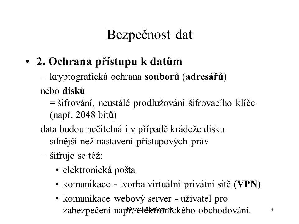 hesova@pef.czu.cz15 Bezpečnost - zajištění požadavků b) je-li použit veřejný klíč příjemce k zašifrování - může to provést kdokoliv, není zajištěna např.