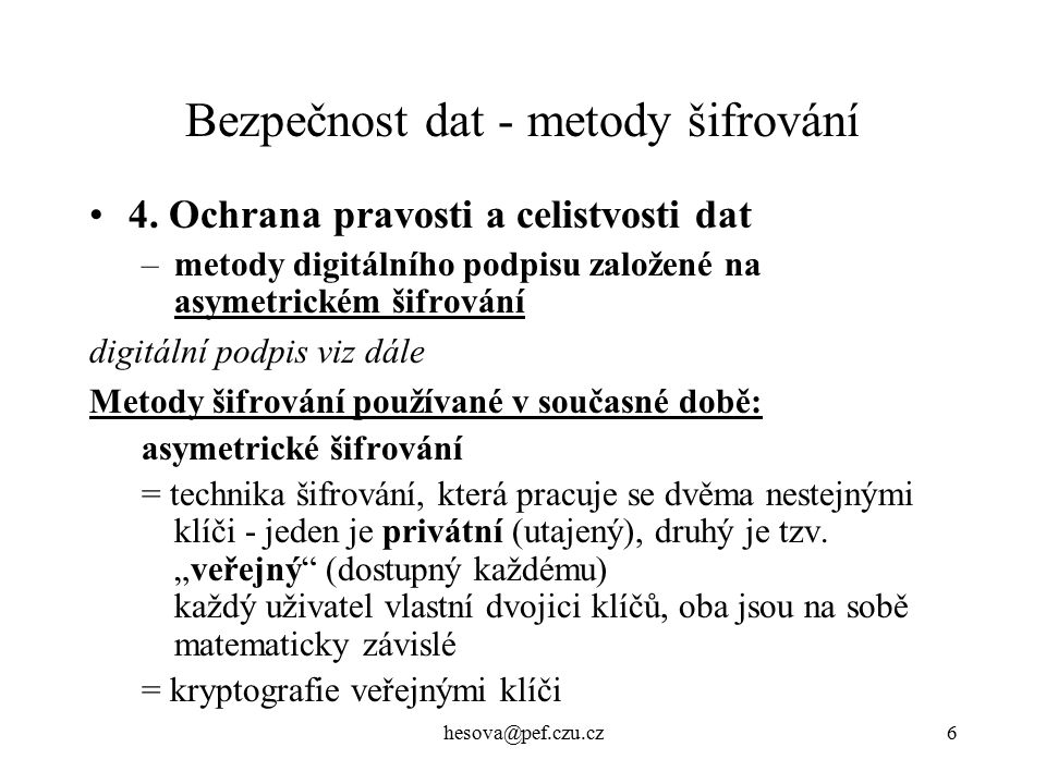 hesova@pef.czu.cz27 Bezpečnost Steganografie - metoda, jak ukrýt informaci uprostřed jiné informace, např.
