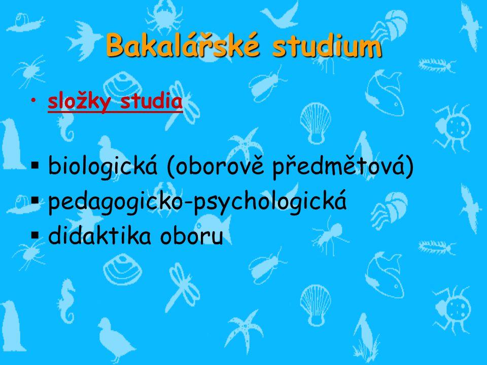 Bakalářské studium složky studia  biologická (oborově předmětová)  pedagogicko-psychologická  didaktika oboru