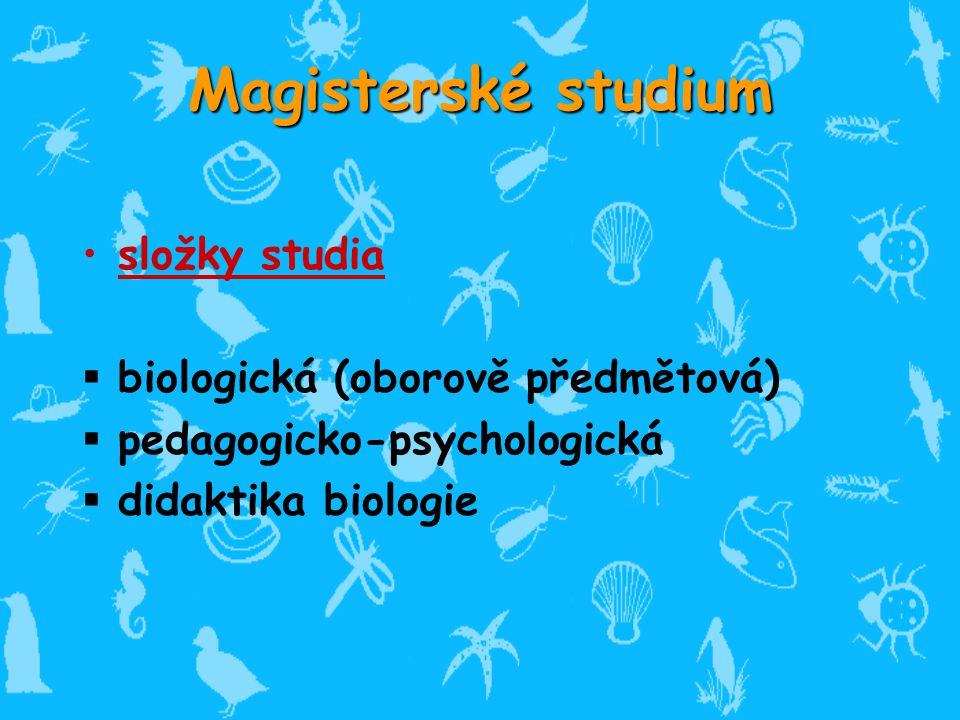 Magisterské studium složky studia  biologická (oborově předmětová)  pedagogicko-psychologická  didaktika biologie