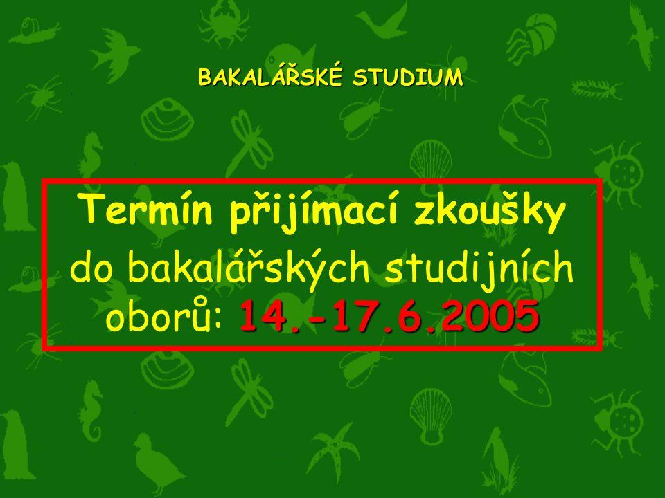 Termín přijímací zkoušky 14.-17.6.2005 do bakalářských studijních oborů: 14.-17.6.2005 BAKALÁŘSKÉ STUDIUM