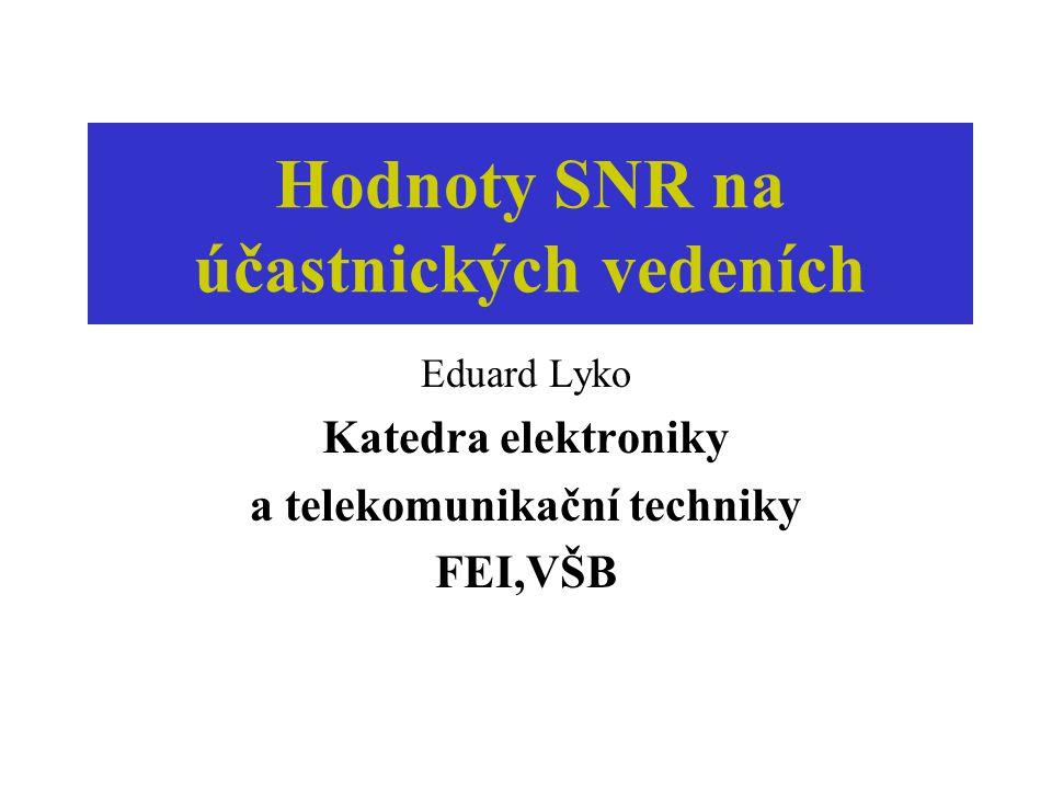 Hodnoty SNR na účastnických vedeních Eduard Lyko Katedra elektroniky a telekomunikační techniky FEI,VŠB